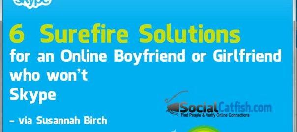 6 Surefire Solutions for an Online Boyfriend/Girlfriend Who Won't Skype